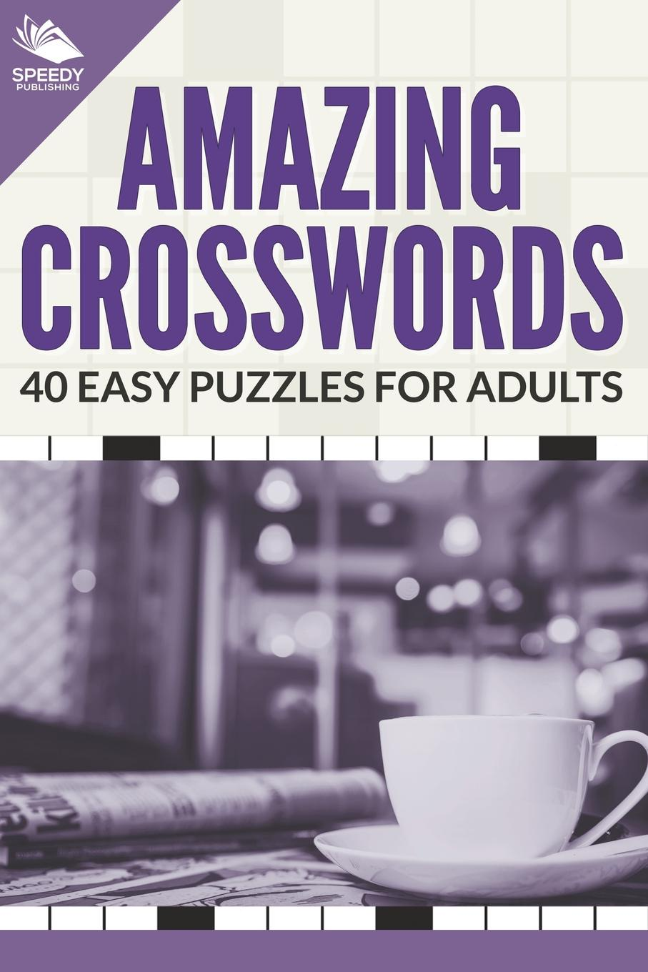 Speedy Publishing LLC Amazing Crosswords. 40 Easy Puzzles For Adults great big book of pencil puzzles
