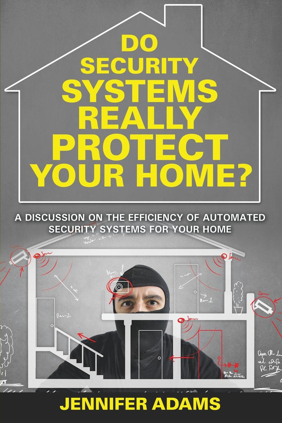 Jennifer Adams Do Security Systems Really Protect Your Home?. A Discussion on the Efficiency of Automated Security Systems for Your Home