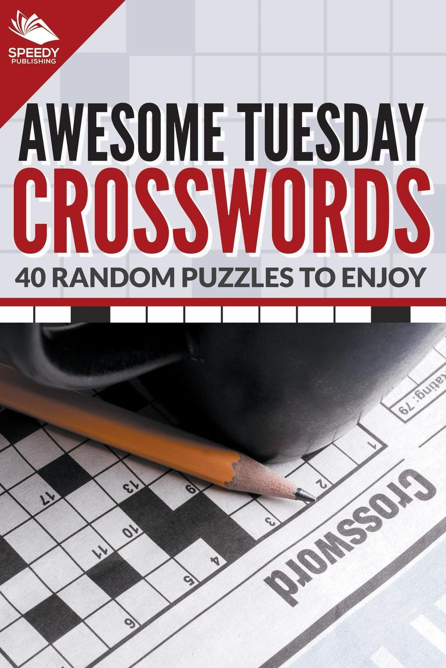 Speedy Publishing LLC Awesome Tuesday Crosswords. 40 Random Puzzles To Enjoy great big book of pencil puzzles
