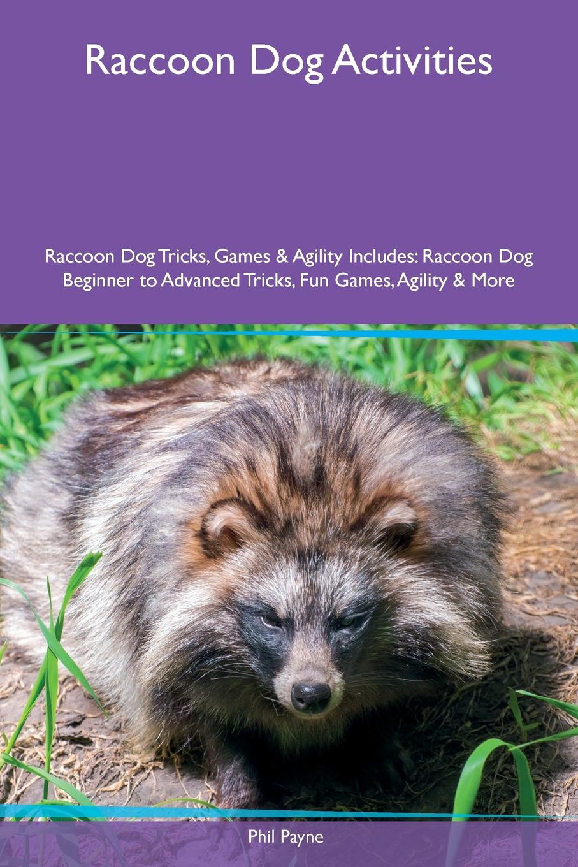 Phil Payne Raccoon Dog Activities Raccoon Dog Tricks, Games & Agility Includes. Raccoon Dog Beginner to Advanced Tricks, Fun Games, Agility & More walsh george e washer the raccoon
