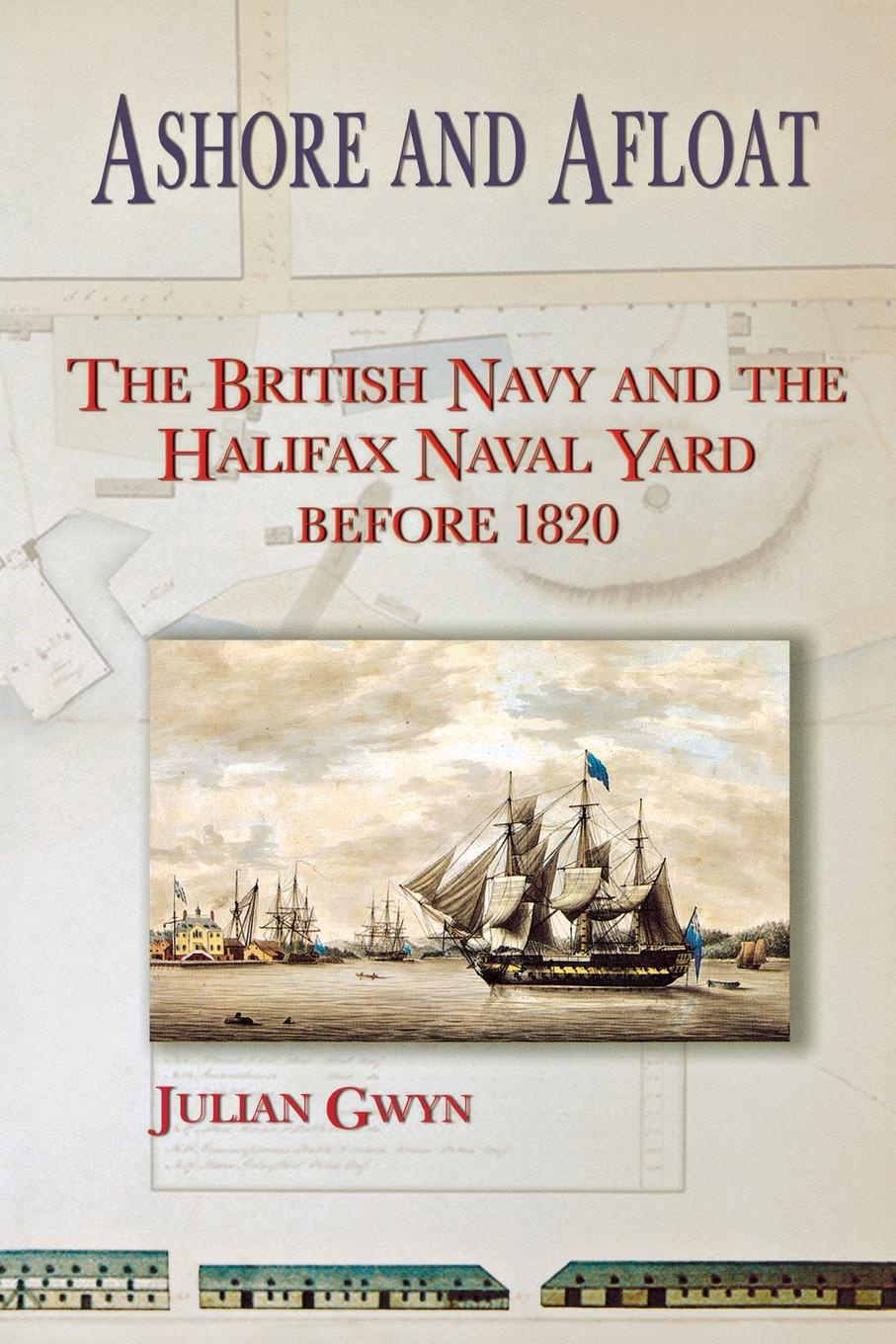Julian Gwyn Ashore and Afloat. The British Navy and the Halifax Naval Yard the yard