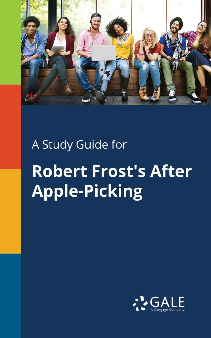 Cengage Learning Gale A Study Guide for Robert Frost's After Apple-Picking cengage learning gale a study guide for robert sherwood s idiot s delight