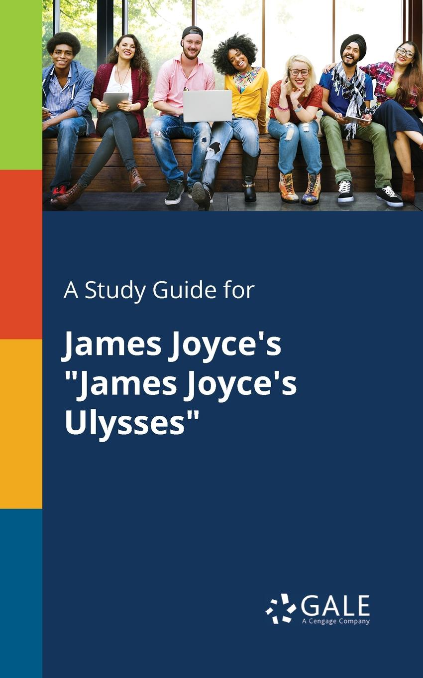 Cengage Learning Gale A Study Guide for James Joyce's James Joyce's Ulysses joyce james finnegans wake