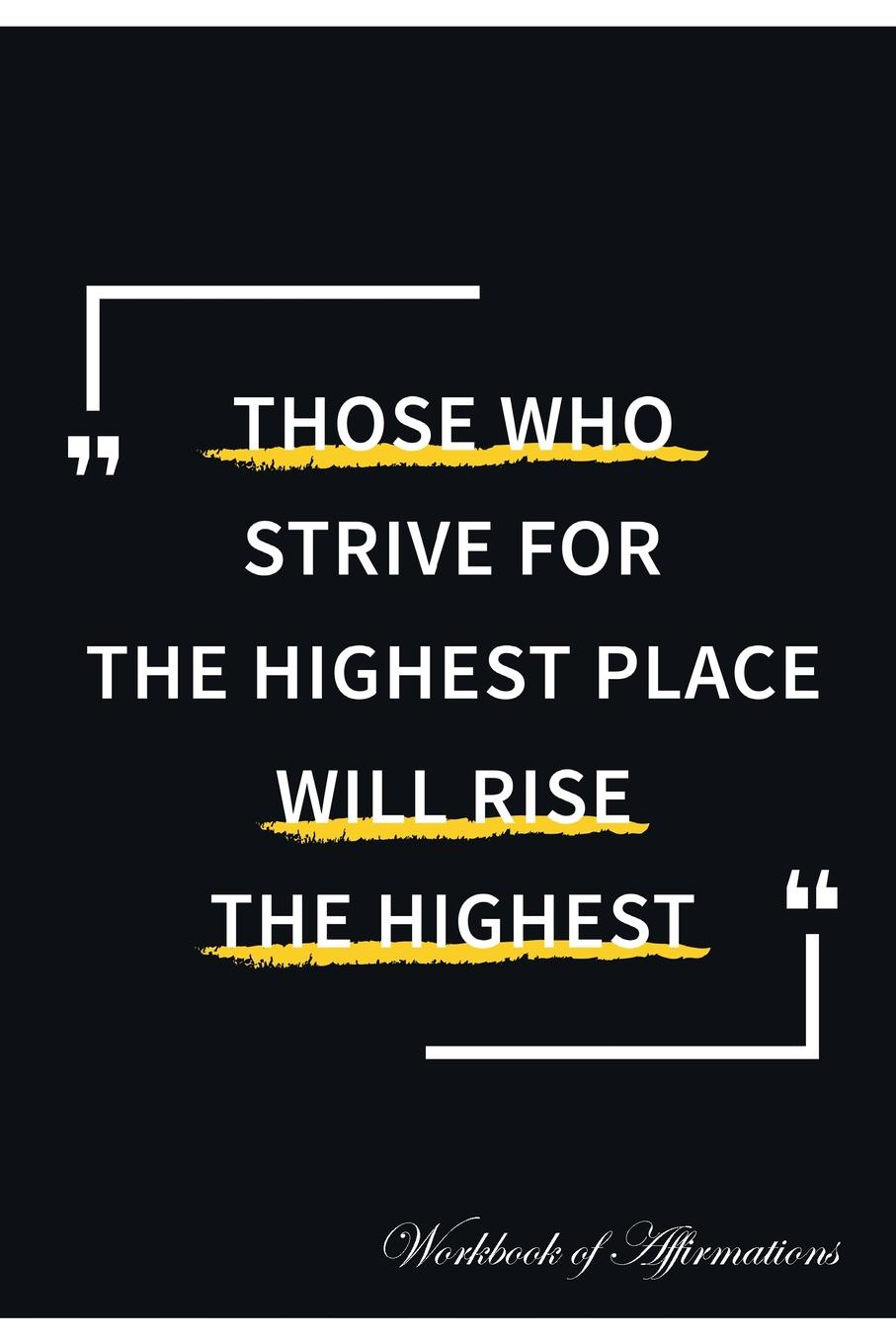 Alan Haynes Those Who Strive For The Highest Place Will Rise Workbook of Affirmations Affirmations. Bullet Journal, Food Diary, Recipe Notebook, Planner, To Do List, Scrapboo...