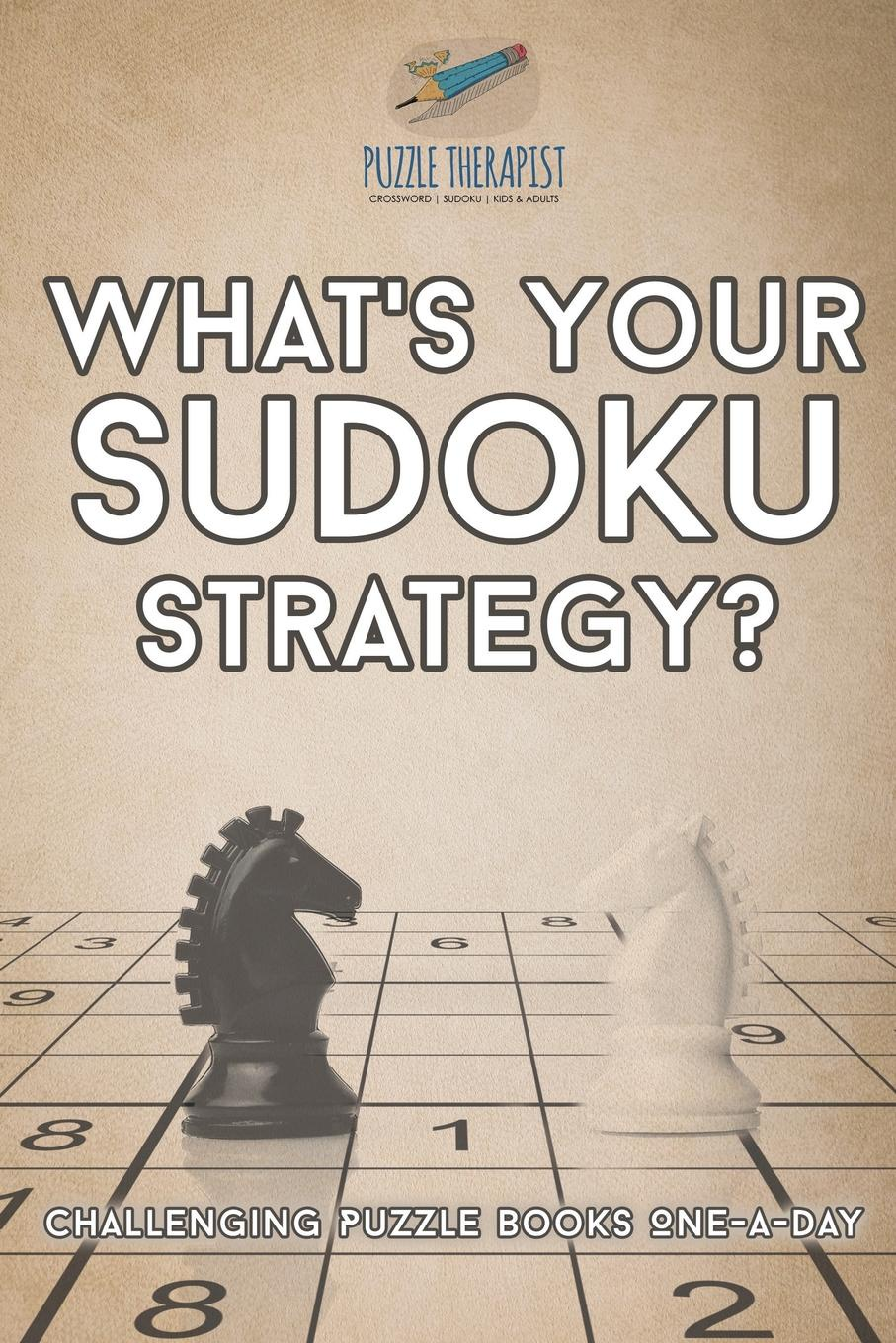 Puzzle Therapist What's Your Sudoku Strategy? . Challenging Puzzle Books One-a-Day puzzle therapist one a day sudoku for the utterly obsessed large print puzzles for adults