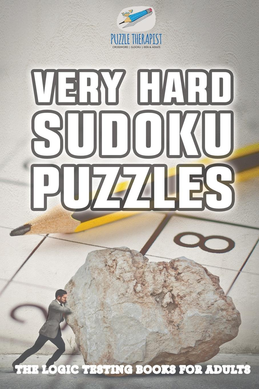 Puzzle Therapist Very Hard Sudoku Puzzles . The Logic Testing Books for Adults