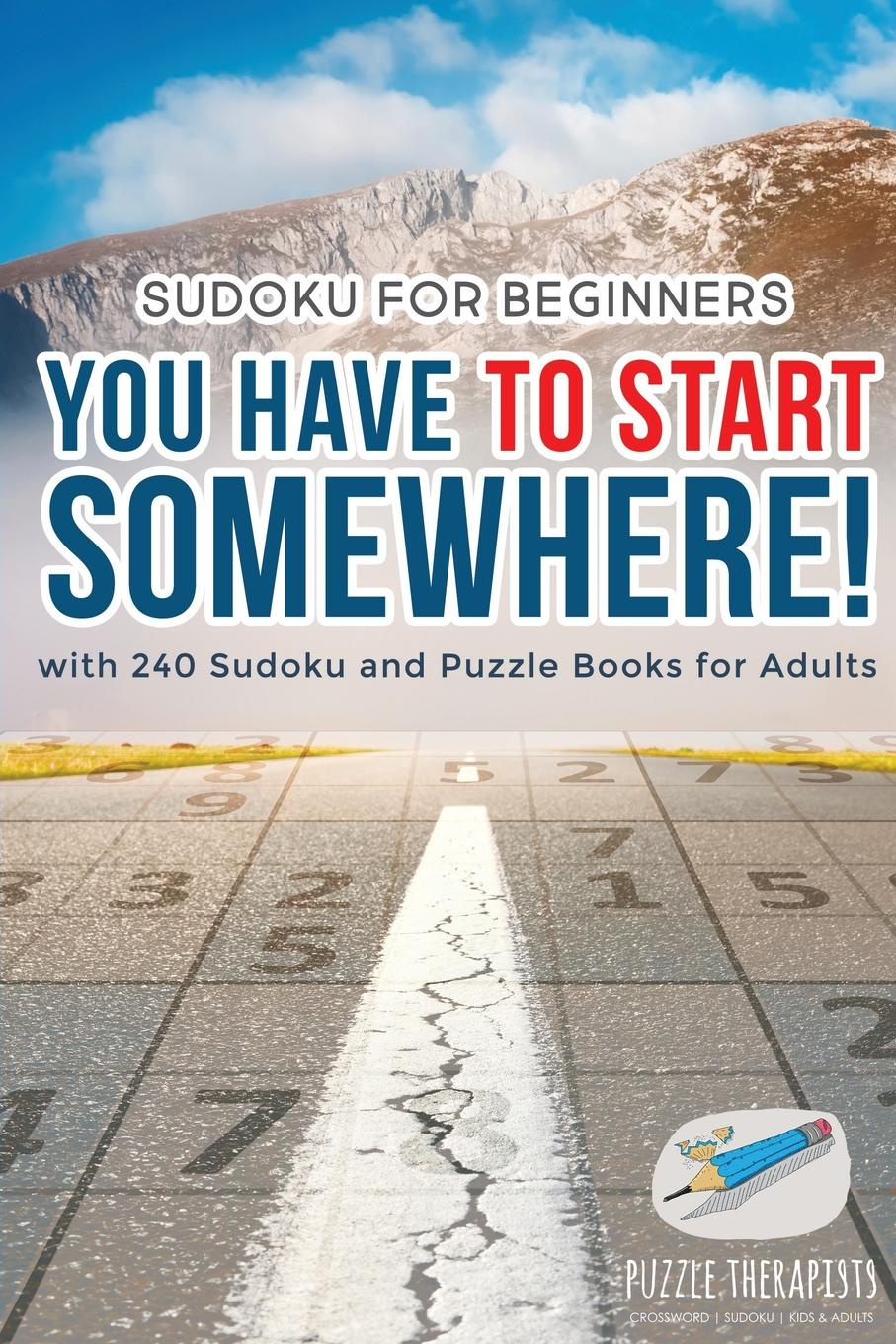 купить Puzzle Therapist You Have to Start Somewhere! . Sudoku for Beginners . with 240 Sudoku and Puzzle Books for Adults по цене 889 рублей