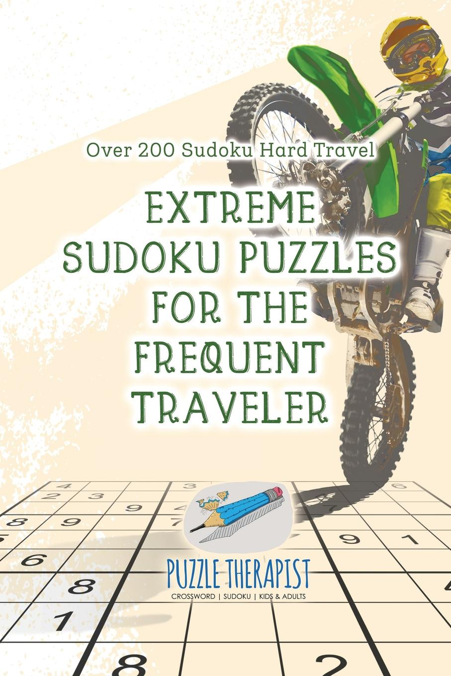 Puzzle Therapist Extreme Sudoku Puzzles for the Frequent Traveler . Over 200 Sudoku Hard Travel puzzle therapist one a day sudoku for the utterly obsessed large print puzzles for adults