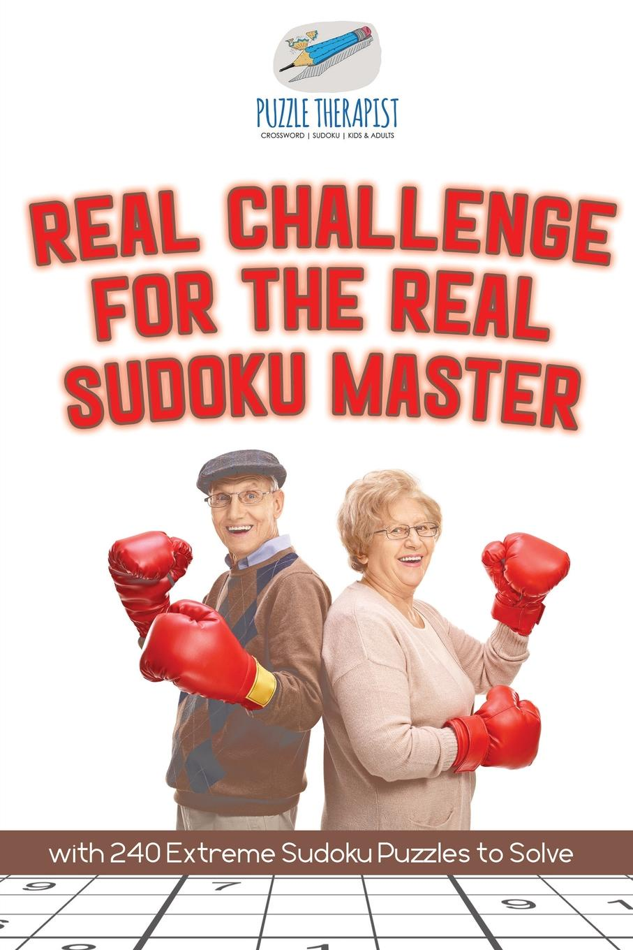 Puzzle Therapist Real Challenge for the Real Sudoku Master . with 240 Extreme Sudoku Puzzles to Solve puzzle therapist one a day sudoku for the utterly obsessed large print puzzles for adults