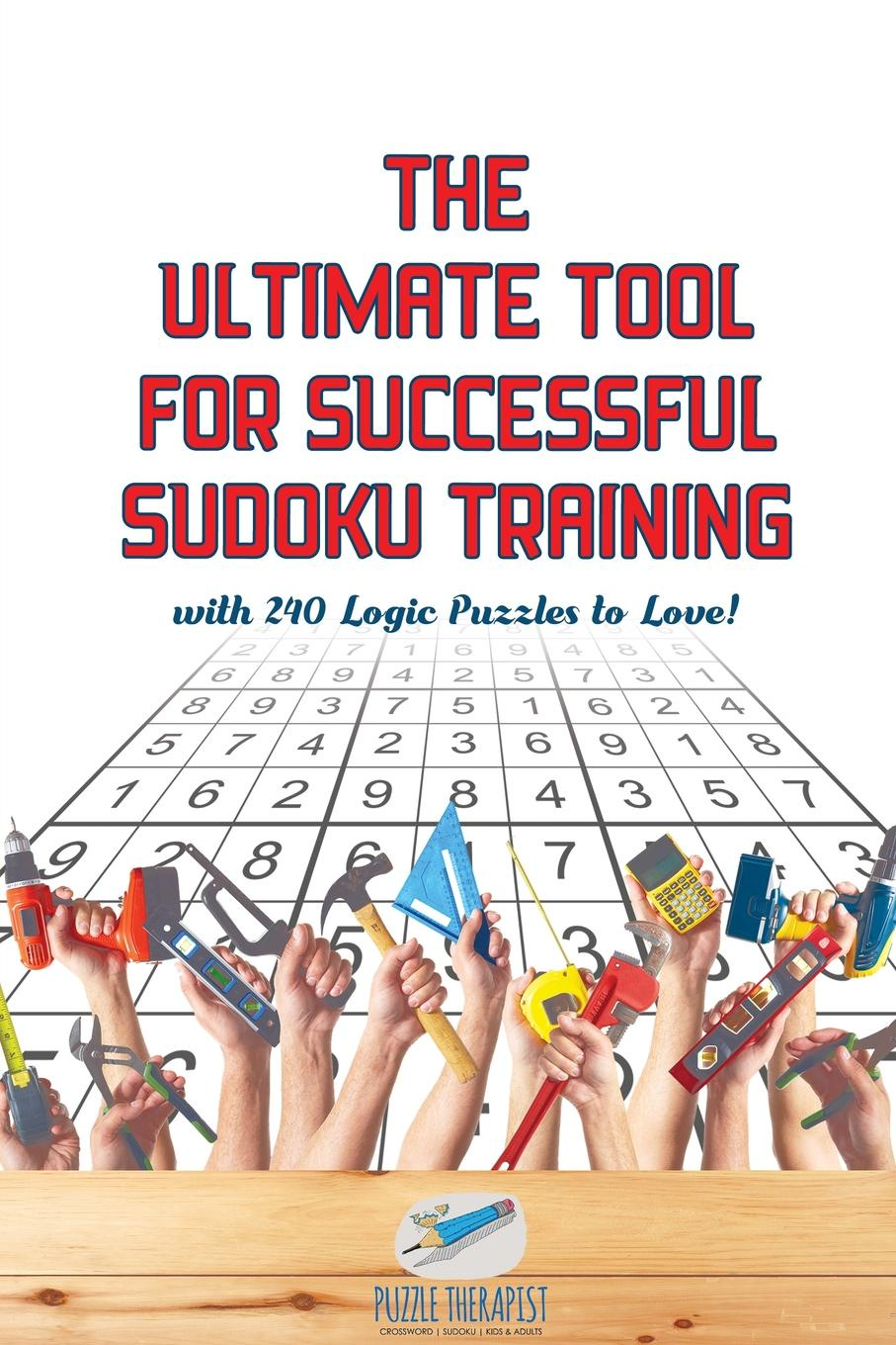 Puzzle Therapist The Ultimate Tool for Successful Sudoku Training . with 240 Logic Puzzles to Love! your brain is almost perfect