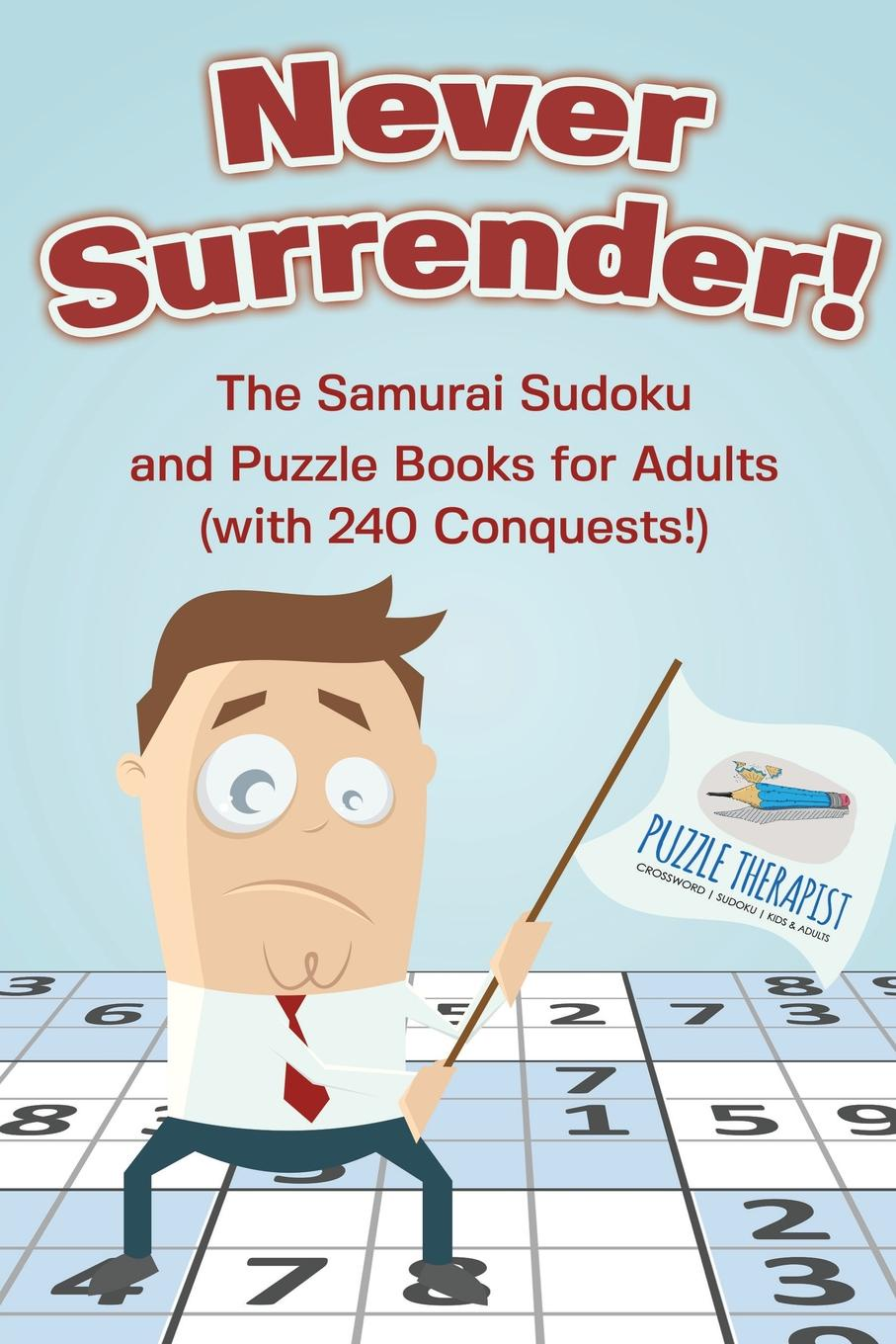 Puzzle Therapist Never Surrender! The Samurai Sudoku and Puzzle Books for Adults (with 240 Conquests!) puzzle therapist one a day sudoku for the utterly obsessed large print puzzles for adults