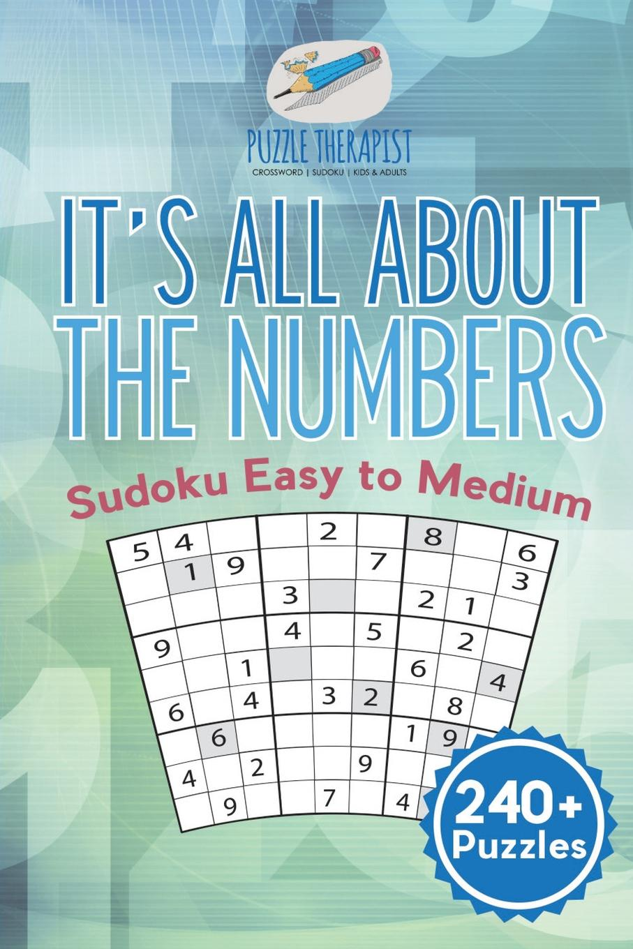 It's All About the Numbers . Sudoku Easy to Medium (240+ Puzzles)
