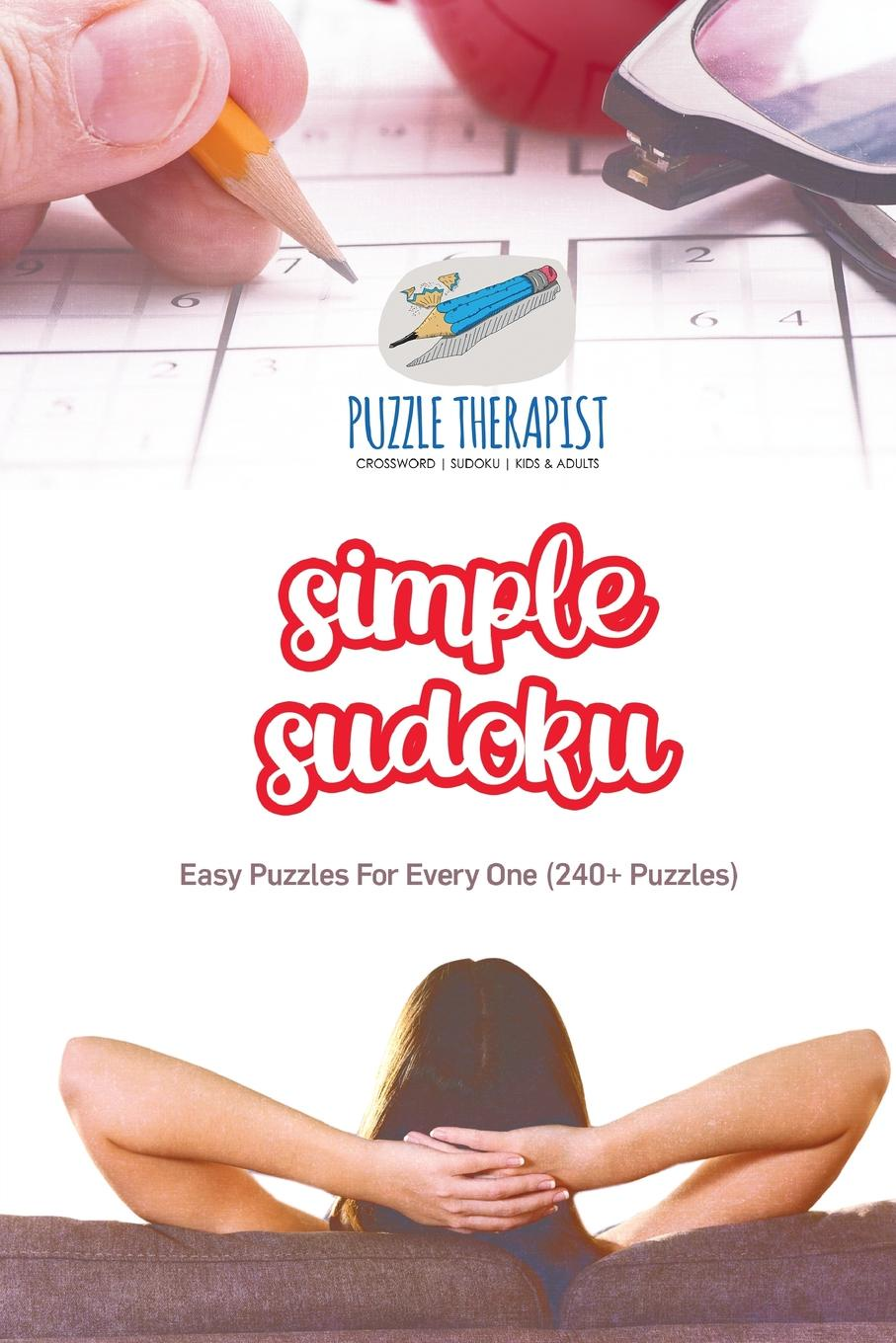 Puzzle Therapist Simple Sudoku . Easy Puzzles For Every One (240+ Puzzles) puzzle therapist one a day sudoku for the utterly obsessed large print puzzles for adults