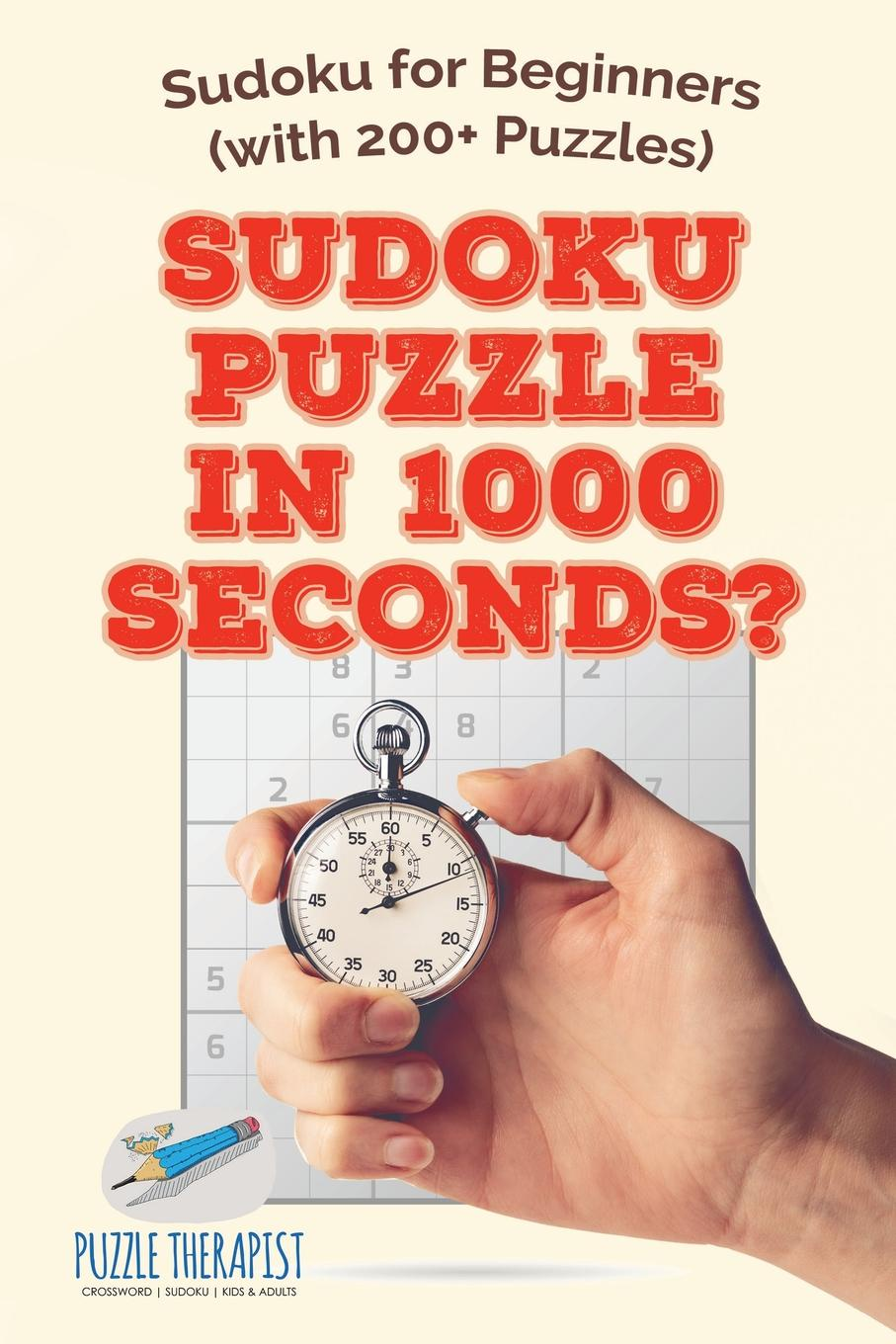 Puzzle Therapist Sudoku Puzzle in 1000 Seconds? . Sudoku for Beginners (with 200+ Puzzles) puzzle therapist one a day sudoku for the utterly obsessed large print puzzles for adults