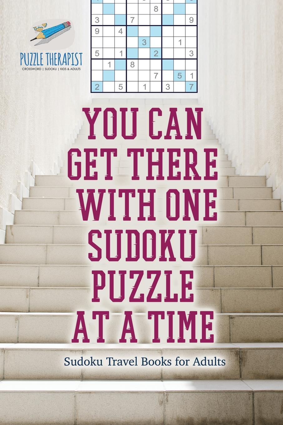 Speedy Publishing You Can Get There with One Sudoku Puzzle at a Time . Sudoku Travel Books for Adults puzzle therapist one a day sudoku for the utterly obsessed large print puzzles for adults