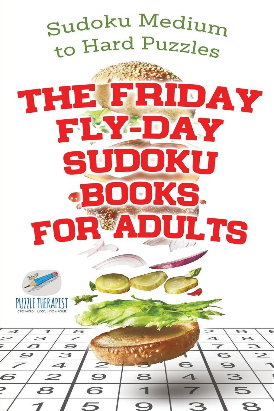 Speedy Publishing The Friday Fly-Day Sudoku Books for Adults . Sudoku Medium to Hard Puzzles puzzle therapist one a day sudoku for the utterly obsessed large print puzzles for adults
