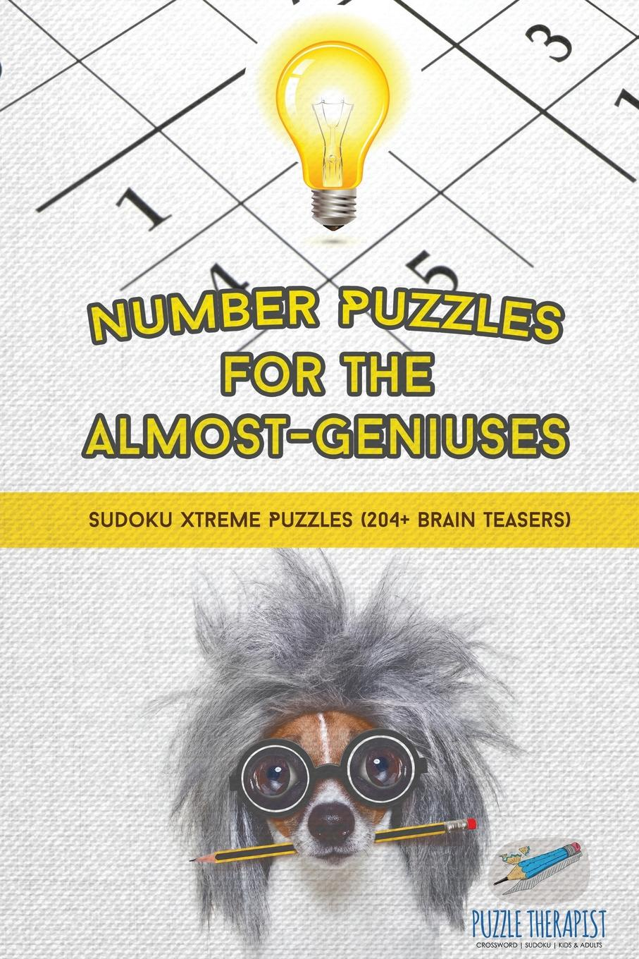 Puzzle Therapist Number Puzzles for the Almost-Geniuses . Sudoku Xtreme Puzzles (204+ Brain Teasers) your brain is almost perfect