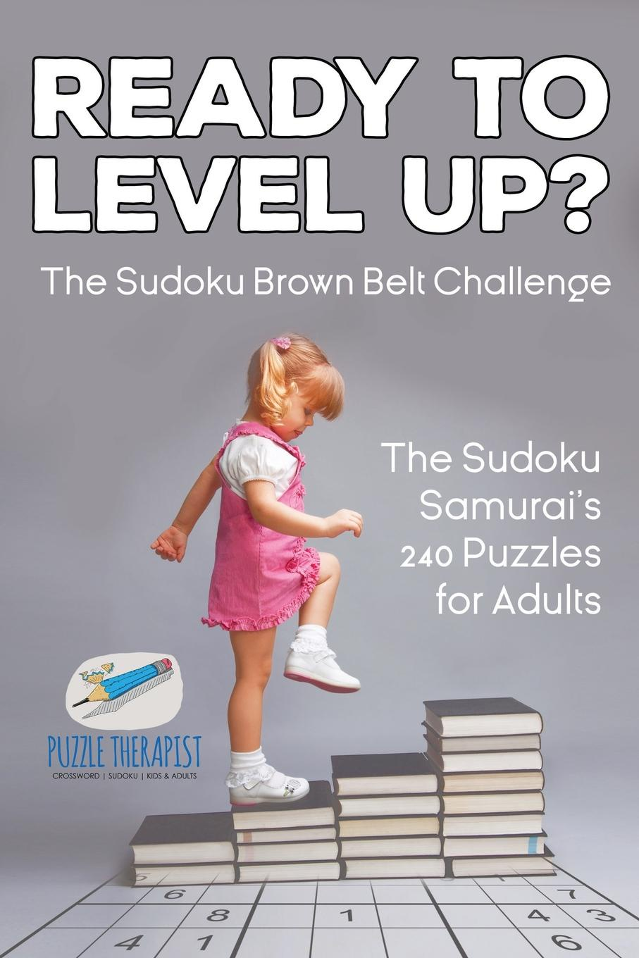 Speedy Publishing Ready to Level Up? The Sudoku Brown Belt Challenge . The Sudoku Samurai's 240 Puzzles for Adults puzzle therapist one a day sudoku for the utterly obsessed large print puzzles for adults