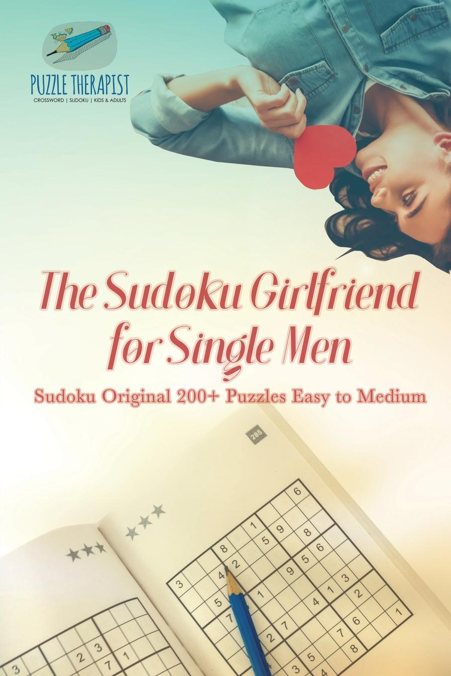Puzzle Therapist The Sudoku Girlfriend for Single Men . Sudoku Original 200+ Puzzles Easy to Medium puzzle therapist one a day sudoku for the utterly obsessed large print puzzles for adults