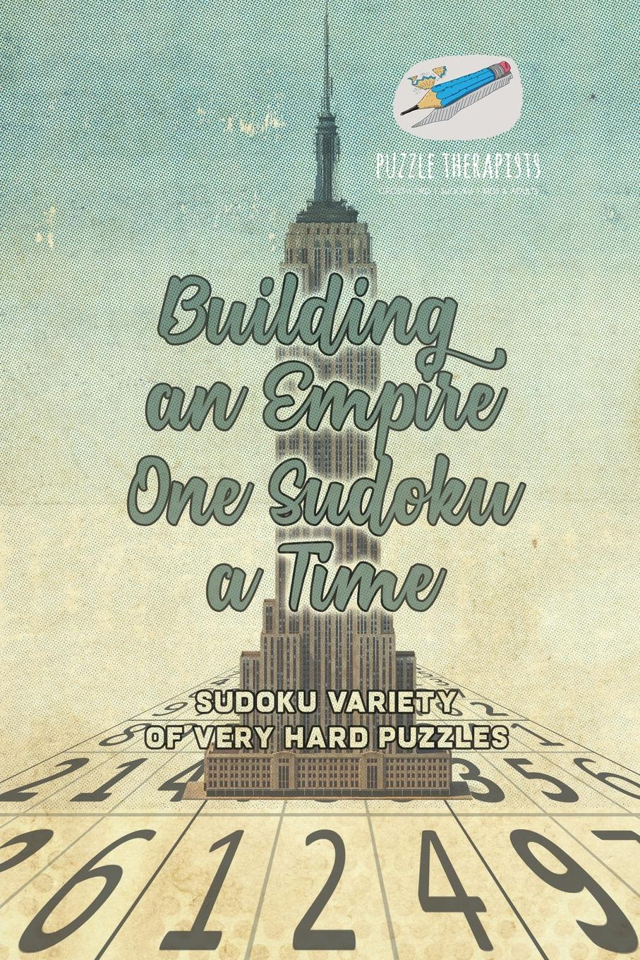 Puzzle Therapist Building an Empire One Sudoku a Time . Sudoku Variety of Very Hard Puzzles puzzle therapist one a day sudoku for the utterly obsessed large print puzzles for adults