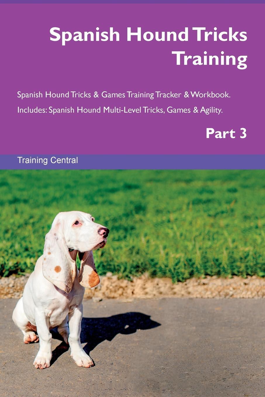 Training Central Spanish Hound Tricks Training Spanish Hound Tricks & Games Training Tracker & Workbook. Includes. Spanish Hound Multi-Level Tricks, Games & Agility. Part 3 недорого