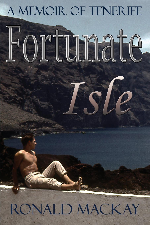 Ronald Mackay Fortunate Isle. A Memoir of Tenerife