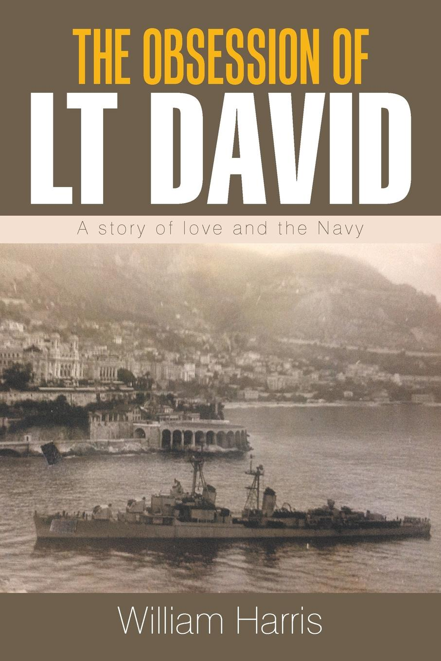 William Harris The Obsession of Lt David. A Story of Love and the Navy harriet newell foster lieutenant david nelson and his descendants