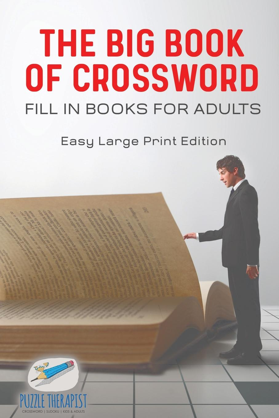 Puzzle Therapist The Big Book of Crossword . Fill in Books for Adults . Easy Large Print Edition william brooks t playing bigger than you are how to sell big accounts even if you re david in a world of goliaths