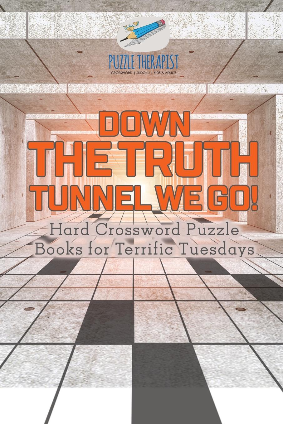 Puzzle Therapist Down the Truth Tunnel We Go! . Hard Crossword Puzzle Books for Terrific Tuesdays the terrific times tables book
