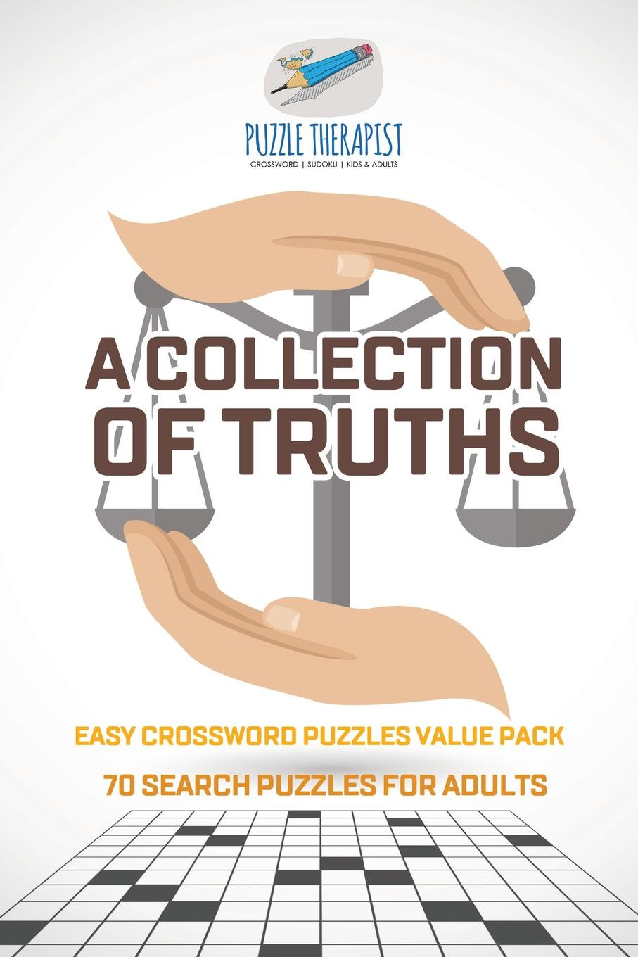 Puzzle Therapist A Collection of Truths . Easy Crossword Puzzles Value Pack . 70 Search Puzzles for Adults great big book of pencil puzzles