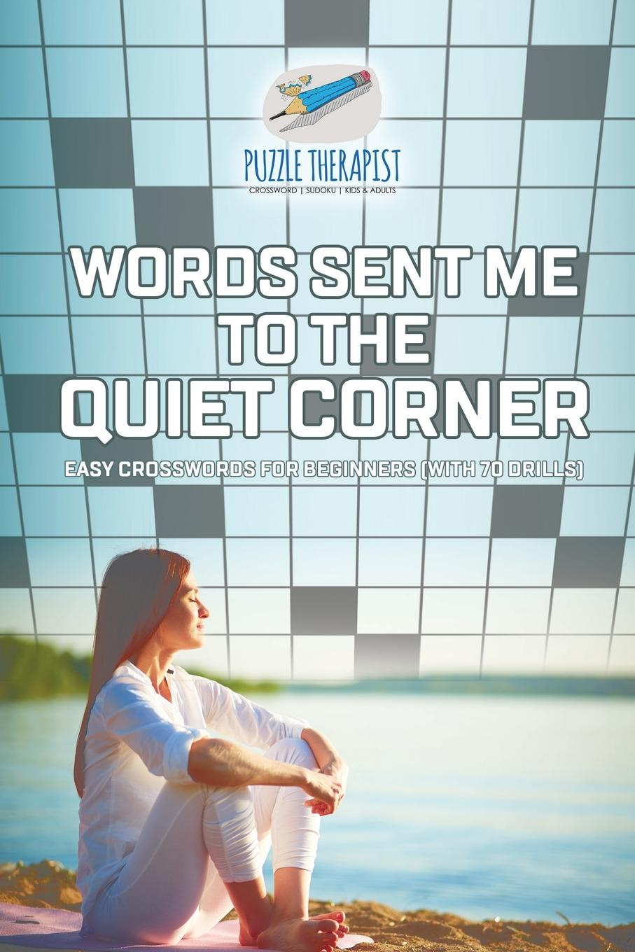 Puzzle Therapist Words Sent Me to the Quiet Corner . Easy Crosswords for Beginners (with 70 drills) english with crosswords 2 dvdrom