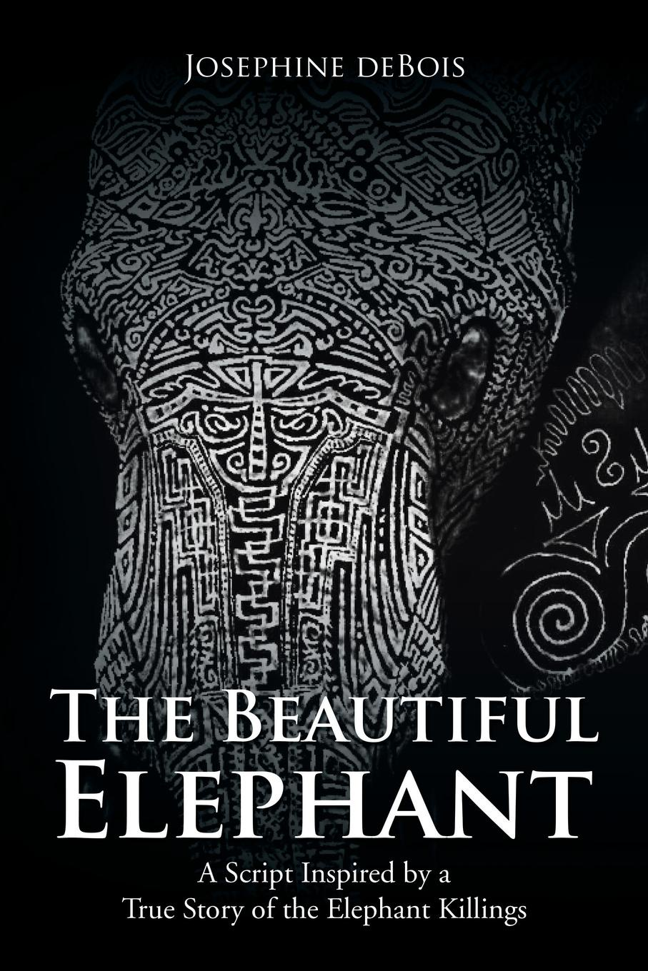 Josephine deBois The Beautiful Elephant. A Script Inspired by a True Story of the Elephant Killings town in a wild moose chase
