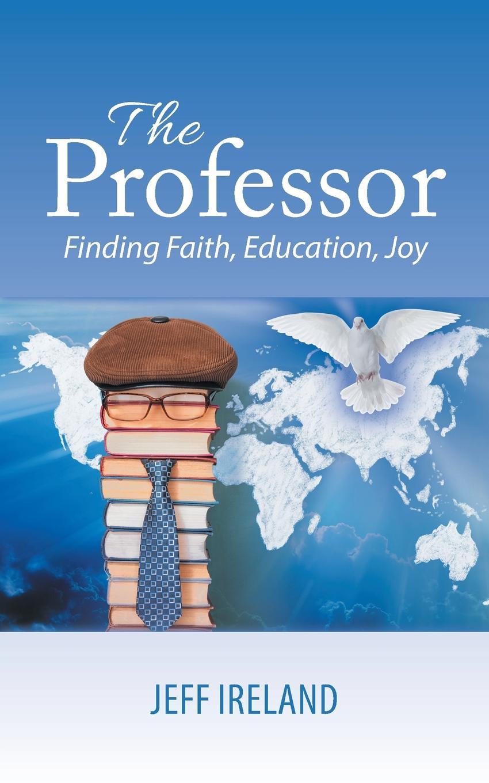 Jeff Ireland The Professor. Finding Faith, Education, Joy tom osborne faith in the game lessons on football work and life