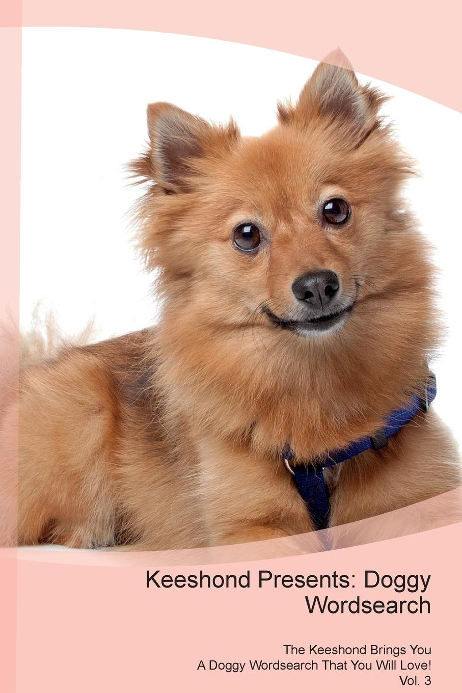 Doggy Puzzles Keeshond Presents. Wordsearch The Brings You A That Will Love! Vol. 3