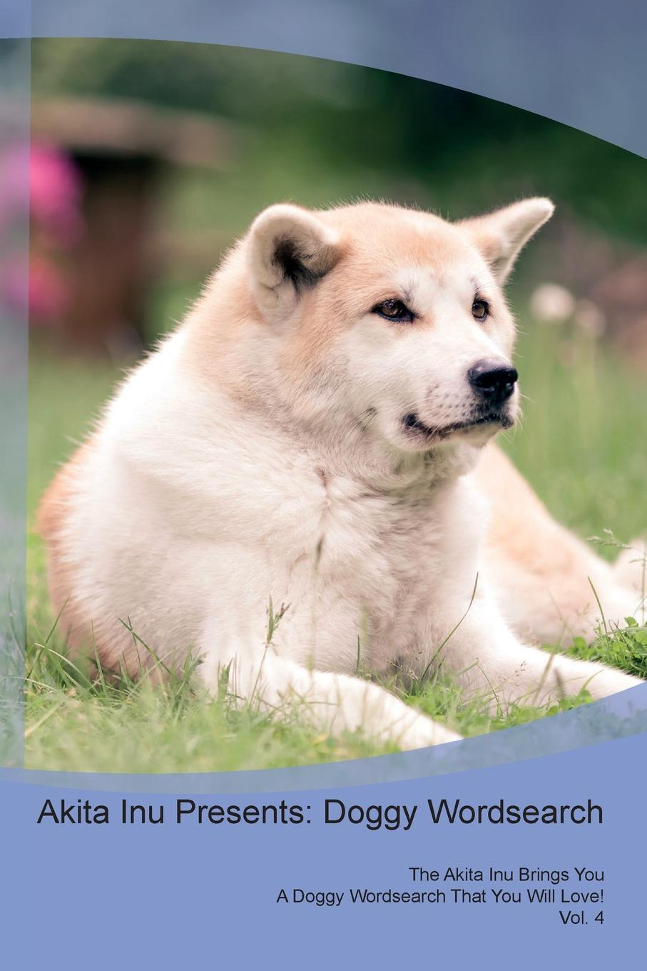Doggy Puzzles Akita Inu Presents. Wordsearch The Brings You A That Will Love! Vol. 4