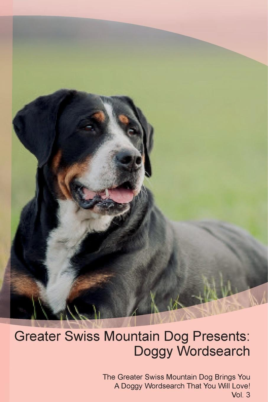 Doggy Puzzles Greater Swiss Mountain Dog Presents. Wordsearch The Brings You A That Will Love! Vol. 3
