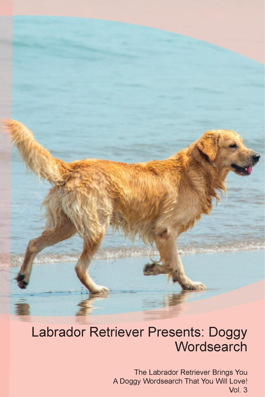 Doggy Puzzles Labrador Retriever Presents. Wordsearch The Brings You A That Will Love! Vol. 3