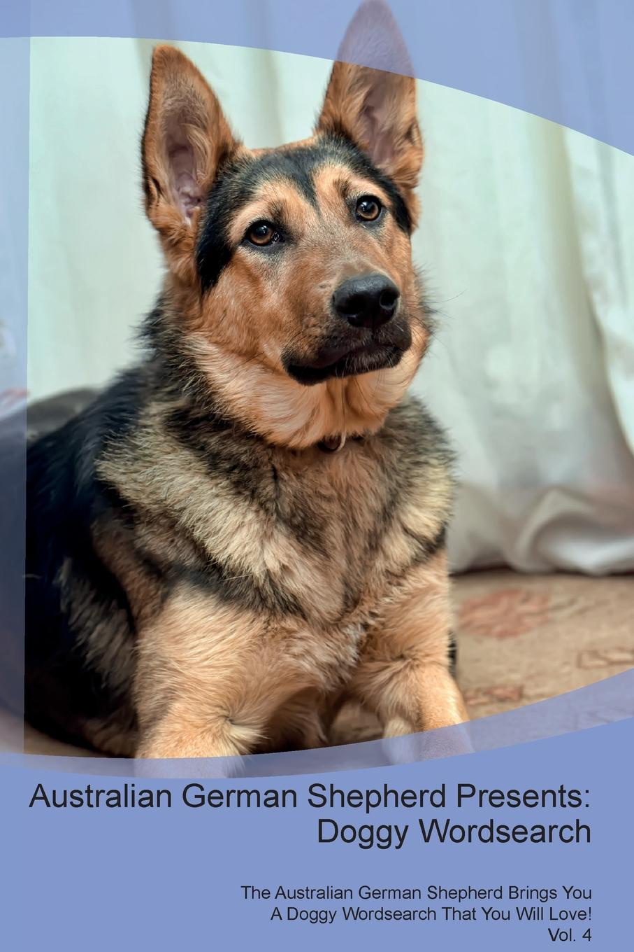 Doggy Puzzles Australian German Shepherd Presents. Wordsearch The Brings You A That Will Love! Vol. 4