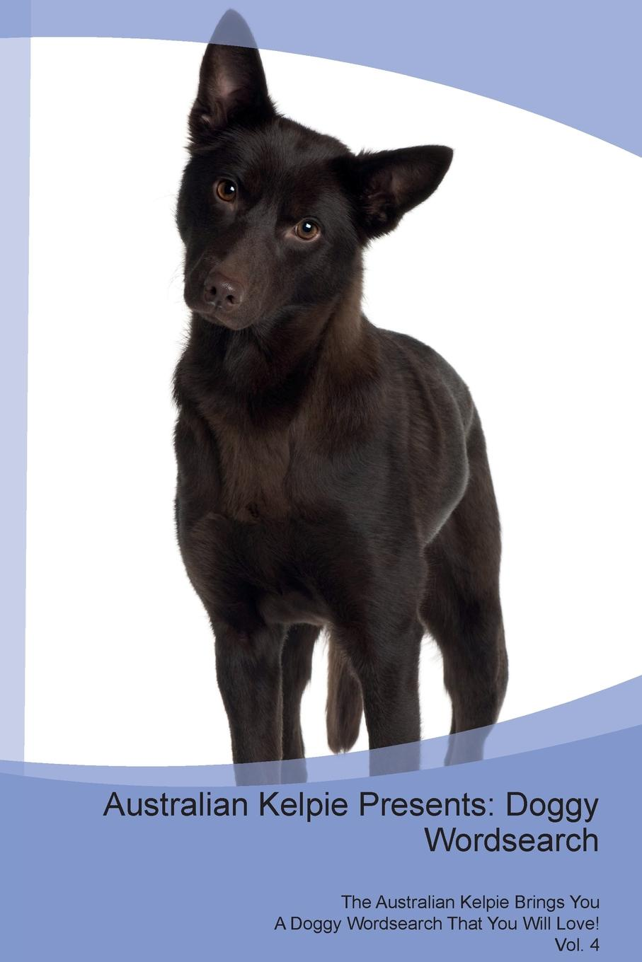 Doggy Puzzles Australian Kelpie Presents. Wordsearch The Brings You A That Will Love! Vol. 4