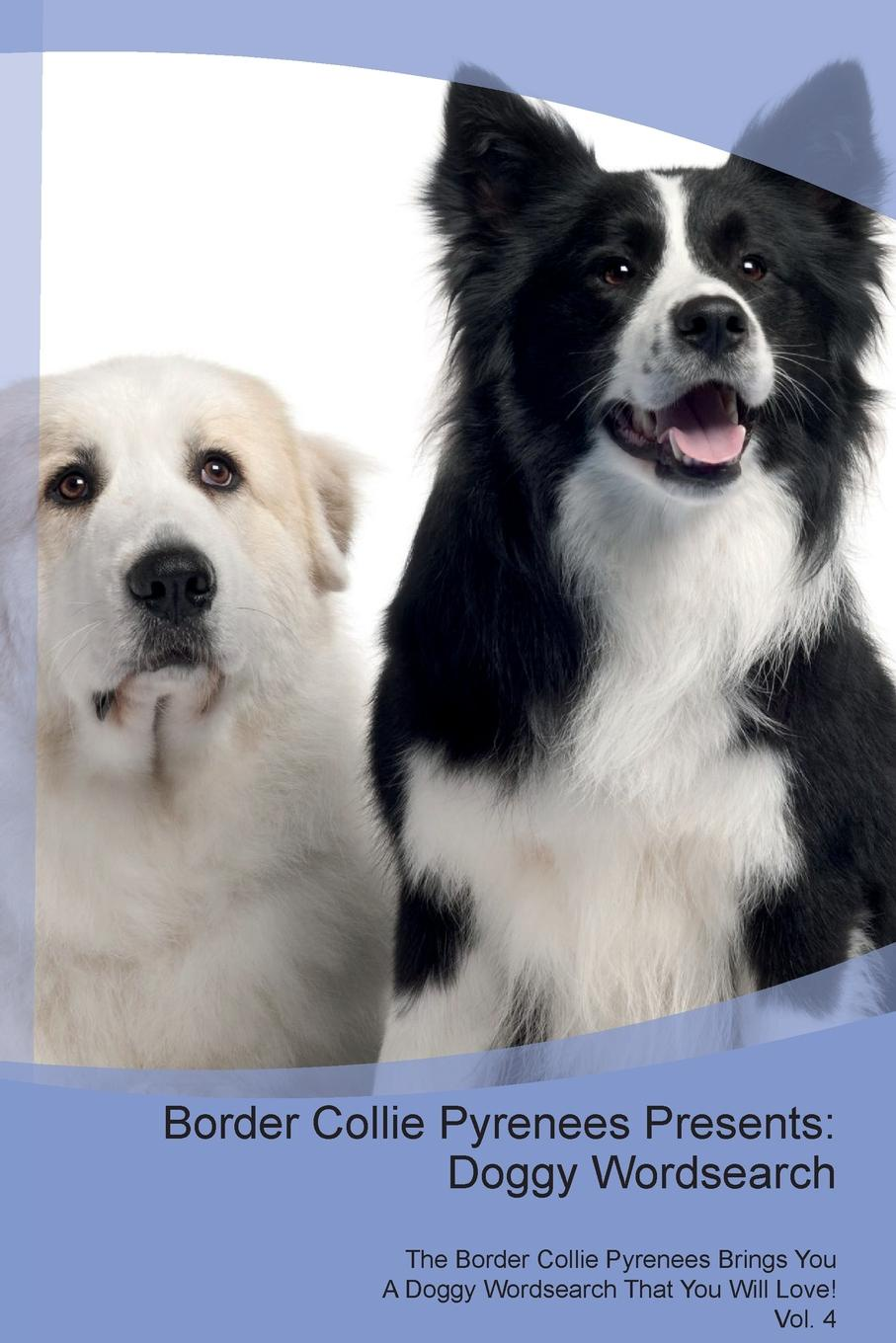 Doggy Puzzles Border Collie Pyrenees Presents. Wordsearch The Brings You A That Will Love! Vol. 4
