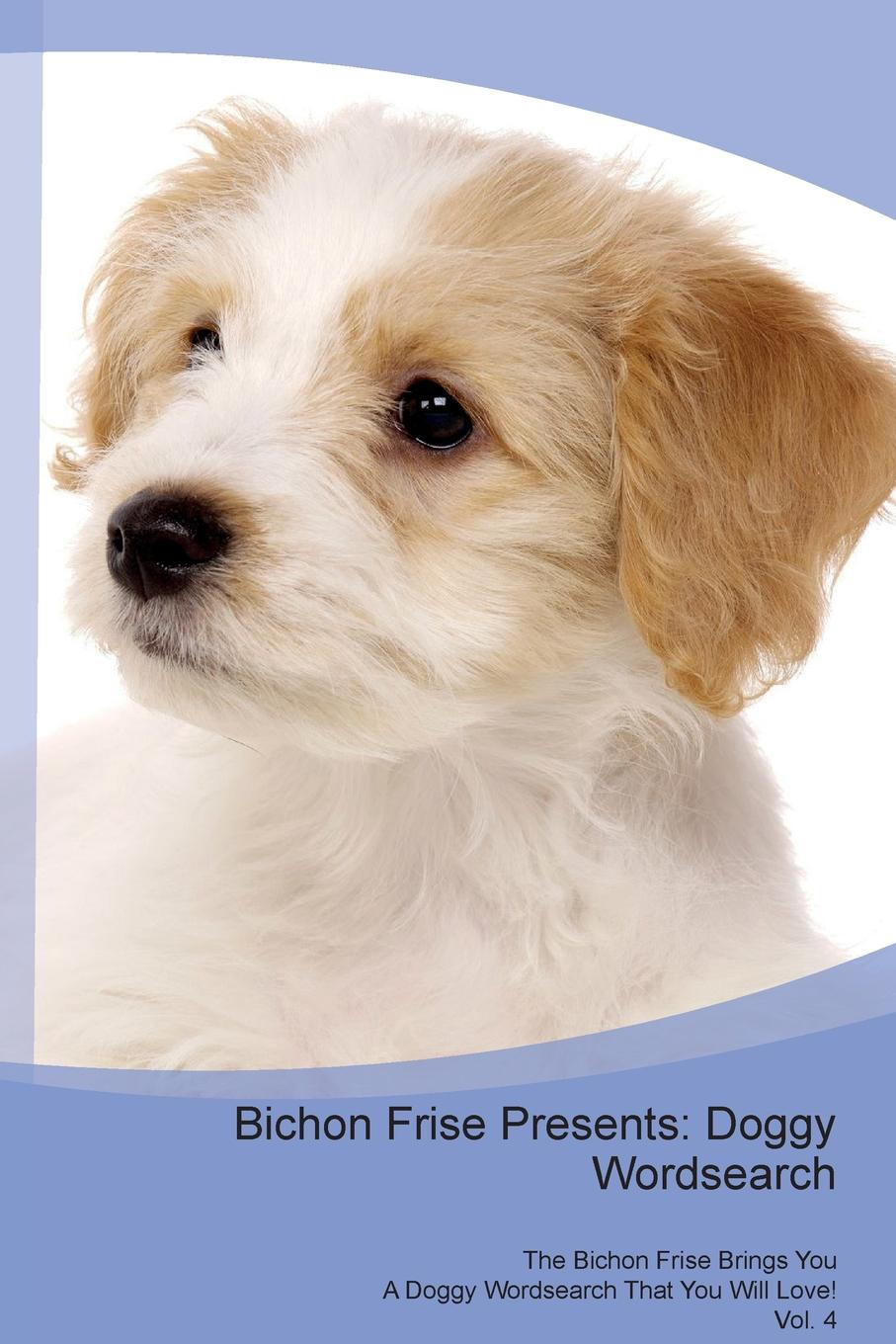 Doggy Puzzles Bichon Frise Presents. Wordsearch The Brings You A That Will Love! Vol. 4