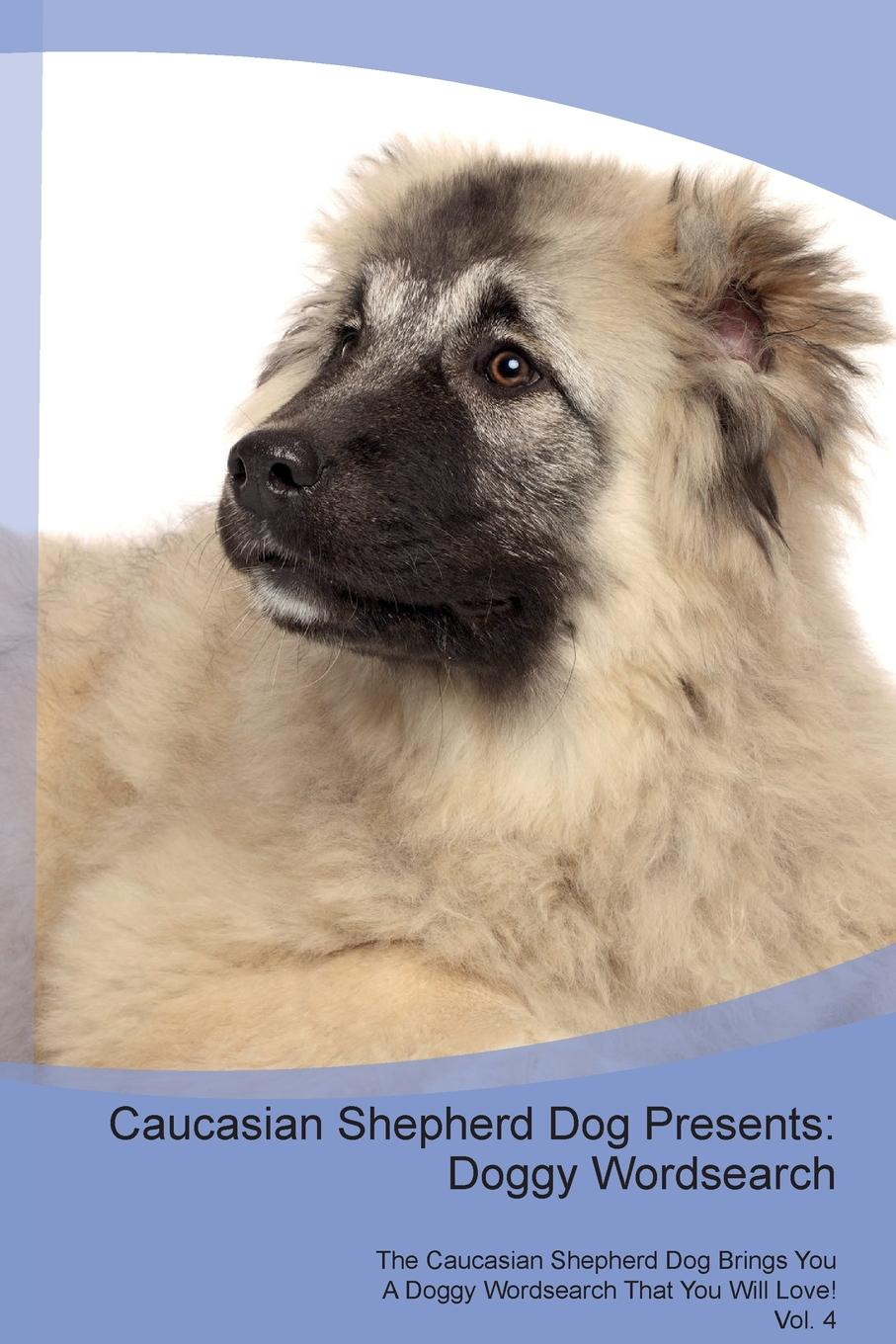 Doggy Puzzles Caucasian Shepherd Dog Presents. Wordsearch The Brings You A That Will Love! Vol. 4