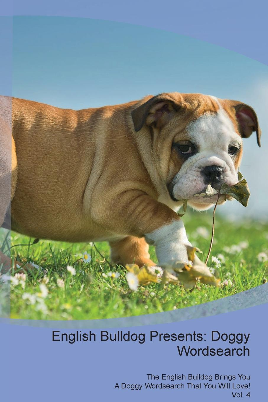 Doggy Puzzles English Bulldog Presents. Wordsearch The Brings You A That Will Love! Vol. 4