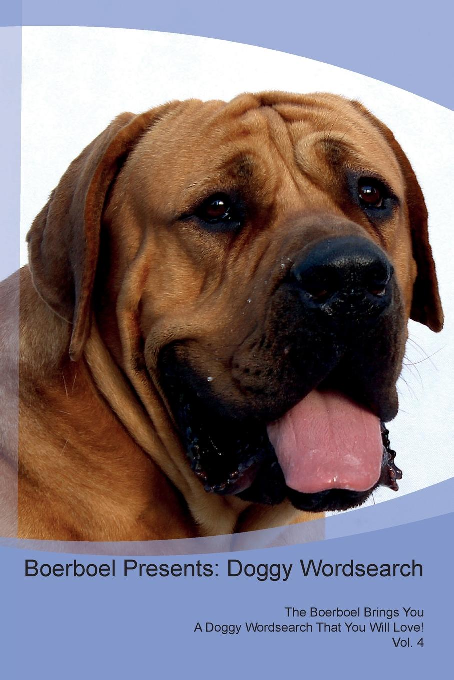 Фото - Doggy Puzzles Boerboel Presents. Doggy Wordsearch The Boerboel Brings You A Doggy Wordsearch That You Will Love! Vol. 4 harry holstone boerboel the boerboel dog owner s manual boerboel dog care personality grooming health costs and feeding all included
