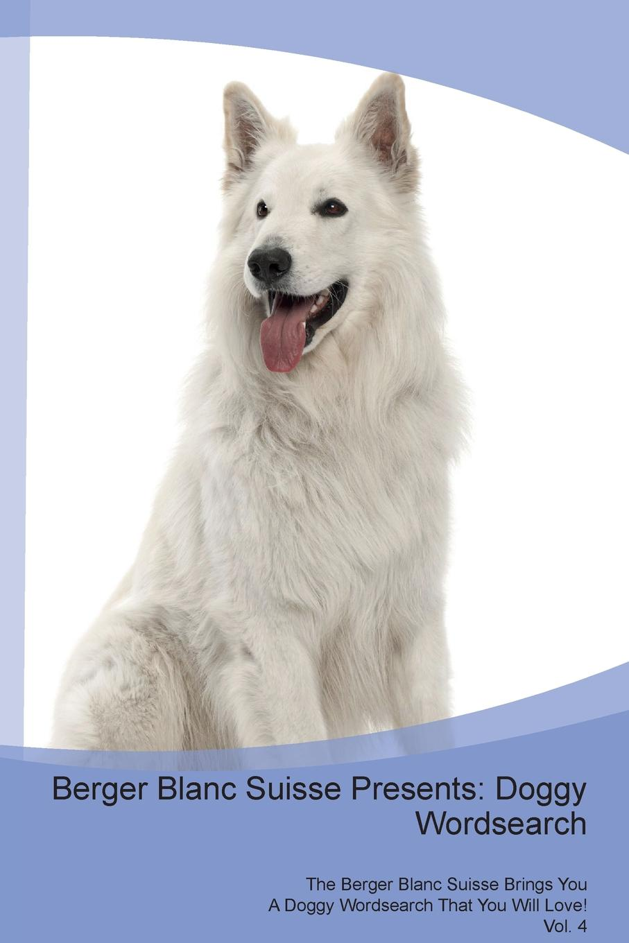 Doggy Puzzles Berger Blanc Suisse Presents. Wordsearch The Brings You A That Will Love! Vol. 4