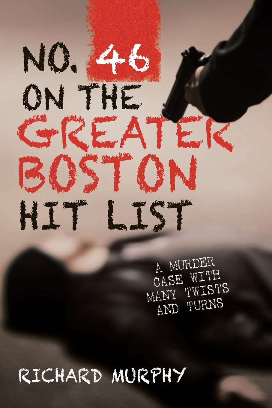 Richard Murphy No. 46 on the Greater Boston Hit List. A Murder Case with Many Twists and Turns murder on washington square