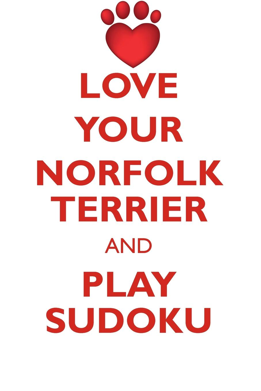 Loving Puzzles LOVE YOUR NORFOLK TERRIER AND PLAY SUDOKU NORFOLK TERRIER SUDOKU LEVEL 1 of 15 john glyde the norfolk garland a collection of the superstitious beliefs and practices proverbs curious customs ballads and songs of the people of norfolk or peculiarities of norfolk celebrities