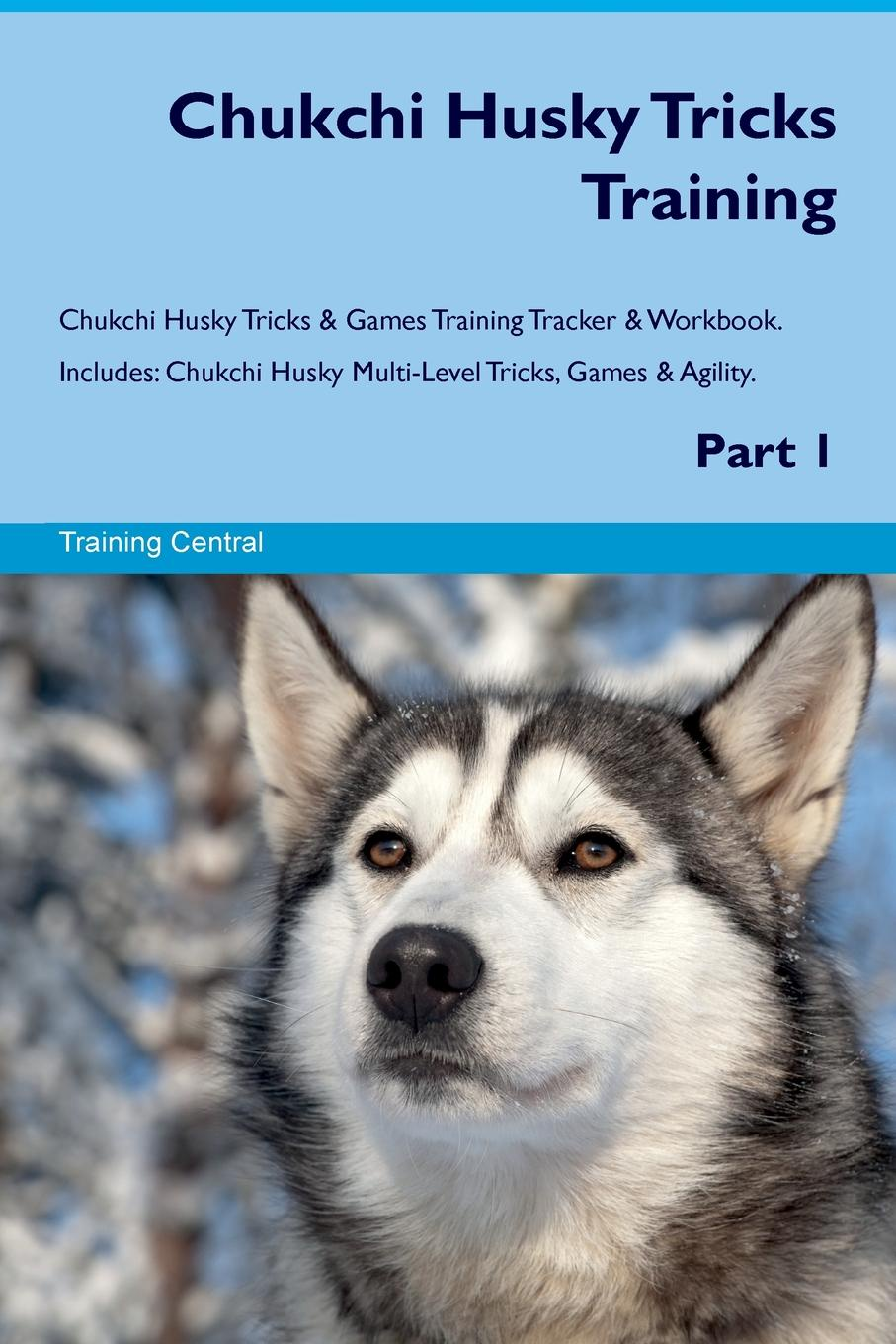 Training Central Chukchi Husky Tricks Training Chukchi Husky Tricks & Games Training Tracker & Workbook. Includes. Chukchi Husky Multi-Level Tricks, Games & Agility. Part 1 training central siberian husky tricks training siberian husky tricks games training tracker workbook includes siberian husky multi level tricks games agility part 2