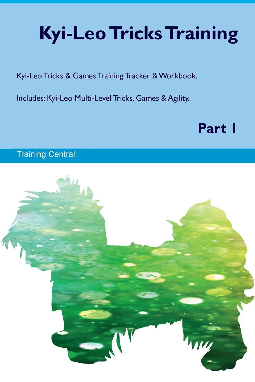 Kyi-Leo Tricks Training Kyi-Leo Tricks & Games Training Tracker & Workbook. Includes. Kyi-Leo Multi-Level Tricks, Games & Agility. Part 1