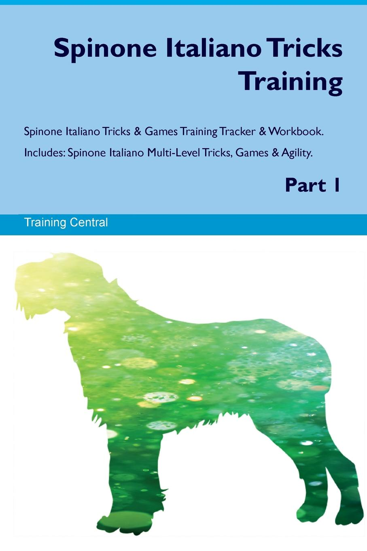 Training Central Spinone Italiano Tricks Training Spinone Italiano Tricks & Games Training Tracker & Workbook. Includes. Spinone Italiano Multi-Level Tricks, Games & Agility. Part 1